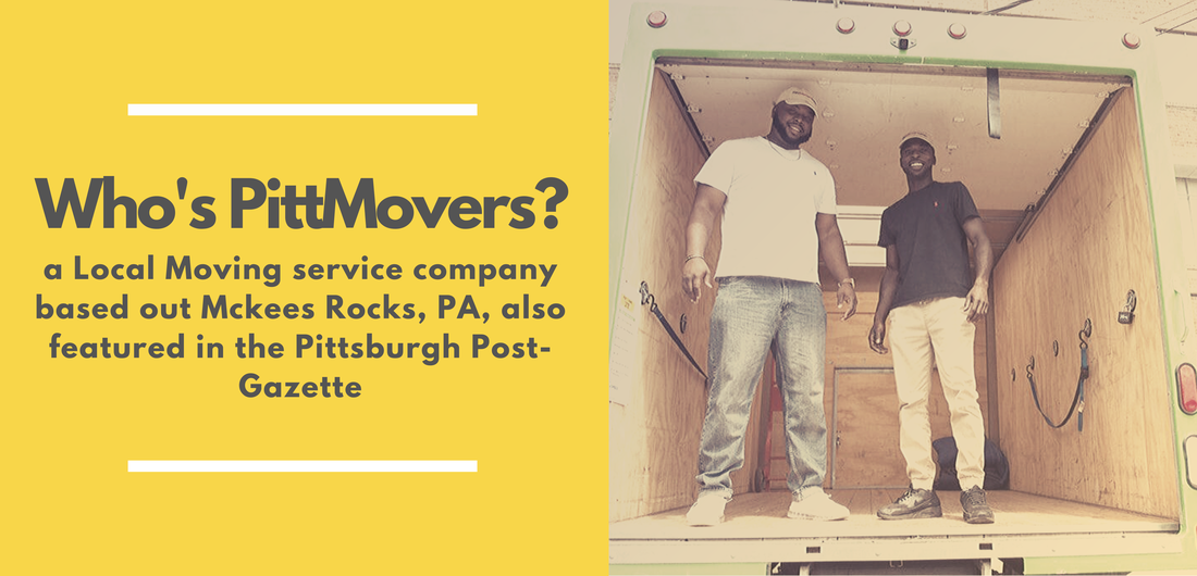 Who's PittMovers? a Local moving service company based out of Mckees Rocks, PA , also featured in the Pittsburgh Post-Gazette