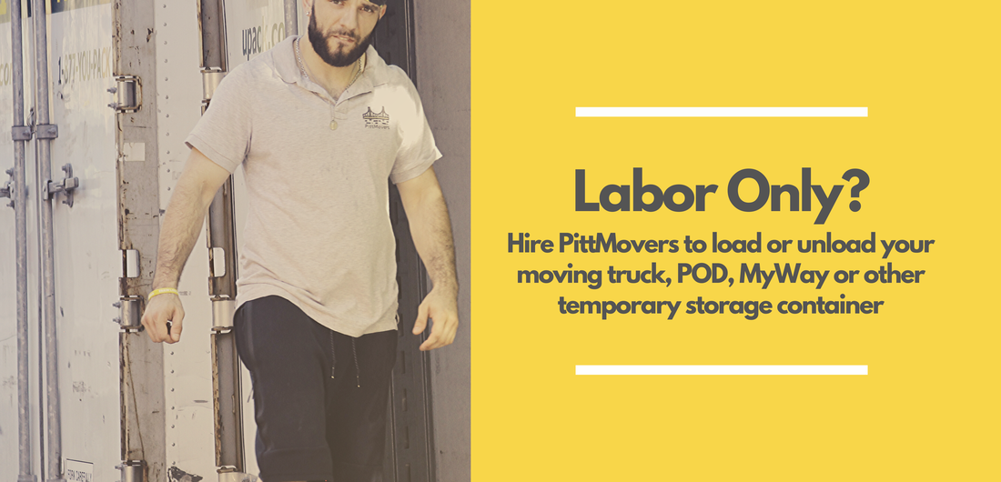 Labor Only? Hire PittMovers to load or unload your moving, truck, POD, MyWay or other temporary storage container